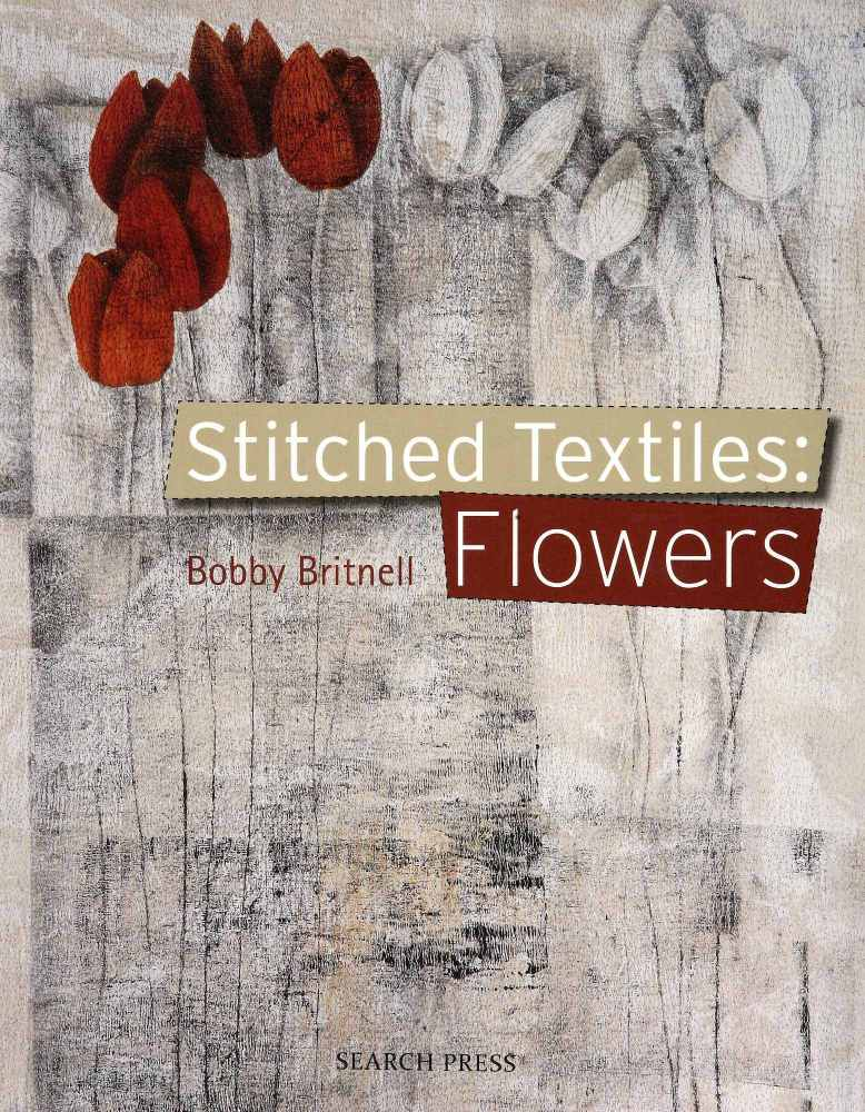 Stitched Textiles: Flowers - Bobby Britnell